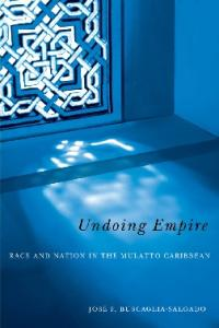 Undoing Empire: Race and Nation in the Mulatto Caribbean