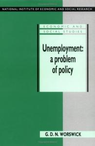 Unemployment: A Problem of Policy: Analysis of British Experience and Prospects (National Institute of Economic and Social Research Economic and Social Studies)
