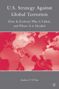 U.S. strategy against global terrorism: how it evolved, why it failed, and where it is headed