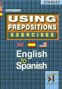 Using Prepositions Exercises - English to Spanish (Spanish Edition)
