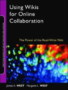 Using Wikis for Online Collaboration: The Power of the Read-Write Web (Jossey-Bass Guides to Online Teaching and Learning)