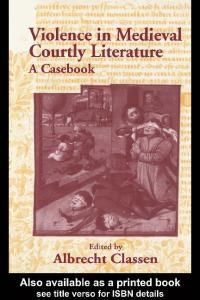Violence in Medieval Courtly Literature: A Casebook (Garland Medieval Casebooks)