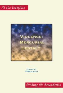Violence: 'Mercurial Gestalt'. (At the Interface Probing the Boundaries)