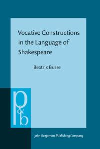 Vocative Constructions in the Language of Shakespeare (Pragmatics and Beyond New Series)