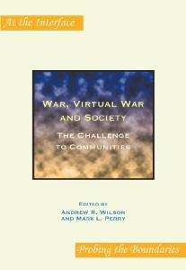 War, Virtual War and Society: The Challenge to Communities (At the Interface Probing the Boundaries)