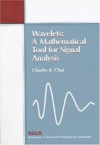 Wavelets: A Mathematical Tool for Signal Analysis (Siam Monographs on Mathematical Modeling and Computation)