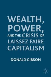 Wealth, Power, and the Crisis of Laissez Faire Capitalism