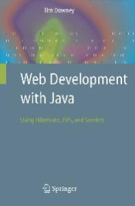 Web Development with Java: Using Hibernate, JSPs and Servlets