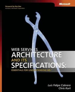 Web Services Architecture and Its Specifications: Essentials for Understanding WS-*