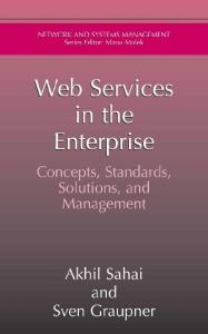 Web Services in the Enterprise: Concepts, Standards, Solutions, and Management (Network and Systems Management)