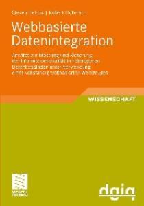 Webbasierte Datenintegration - Ansatze zur Messung und Sicherung der Informationsqualitat in heterogenen Datenbestanden unter Verwendung eines vollstandig webbasierten Werkzeuges