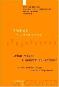 What Makes Grammaticalization?: A Look From Its Fringes And Its Components (Trends in Linguistics. Studies and Monographs)