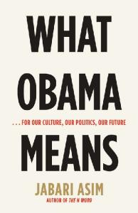 What Obama Means: ...for Our Culture, Our Politics, Our Future