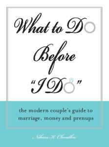 What to Do Before I Do: The Modern Couple's Guide to Marriage, Money and Prenups