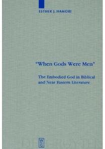 ''When Gods Were Men'': The Embodied God in Biblical and Near Eastern Literature (Beihefte zur Zeitschrift fur die Alttestamentliche Wissenschaft)