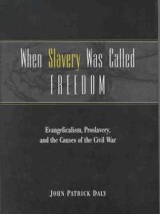When Slavery Was Called Freedom: Evangelicalism, Proslavery, and the Causes of the Civil War (Religion in the South)