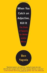 When You Catch an Adjective, Kill It: The Parts of Speech, for Better And Or Worse