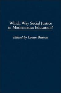 Which Way Social Justice in Mathematics Education? (International Perspectives on Mathematics Education)