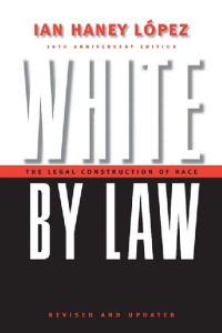 White by Law 10th Anniversary Edition: The Legal Construction of Race (Critical America Series)