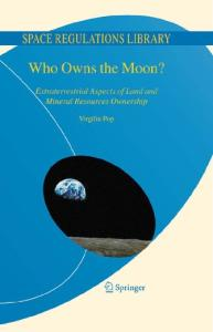 Who Owns the Moon?: Extraterrestrial Aspects of Land and Mineral Resources Ownership (Space Regulations Library Series)