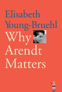 Why Arendt Matters (Why X Matters)