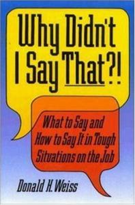 Why Didn't I Say That?! : What to Say and How to Say It
