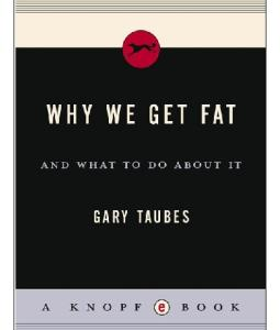 Why We Get Fat: And What to Do About It (Borzoi Books)
