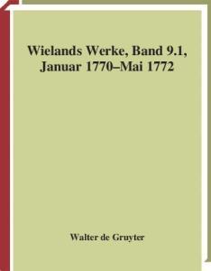 Wieland, Christoph Martin: Werke: Band 9.1: Januar 1770 - Mai 1772 (Wielands Werke)