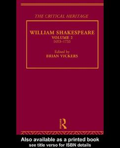 William Shakespeare: The Critical Heritage Volume 2 1693-1733 (The Collected Critical Heritage : William Shakespeare)