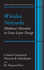 Wireless Networks: Multiuser Detection in Cross-Layer Design (Information Technology: Transmission, Processing and Storage)