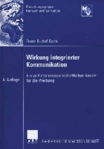 Wirkung integrierter Kommunikation. Ein verhaltenswissenschaftlicher Ansatz fur die Werbung  GERMAN