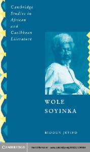 Wole Soyinka: Politics, Poetics, and Postcolonialism (Cambridge Studies in African and Caribbean Literature)