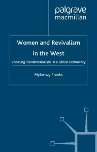 Women and Revivalism in the West: Choosing 'Fundamentalism' in a Liberal Democracy