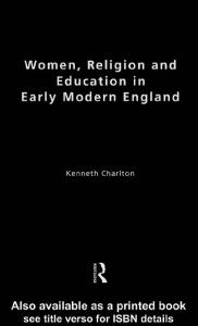 Women, Religion and Education in Early Modern England