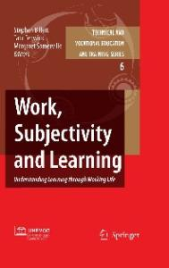Work, Subjectivity and Learning: Understanding Learning through Working Life