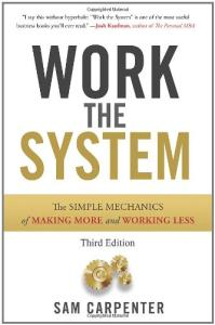 Work the System: The Simple Mechanics of Making More and Working Less THIRD EDITION