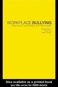 Workplace Bullying: What do we know, who is to blame and what can we do?