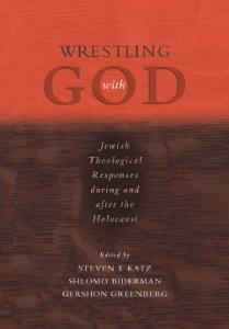 Wrestling with God: Jewish Theological Responses during and after the Holocaust