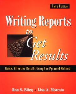 Writing Reports to Get Results: Quick, Effective Results Using the Pyramid Method, 3rd Edition