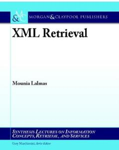 XML Retrieval (Synthesis Lectures on Information Concepts, Retrieval, and Services)