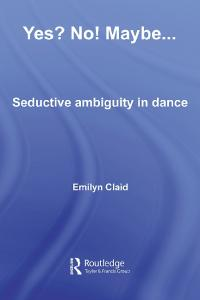 Yes? No! Maybe... : Seductive Ambiguity in Dance