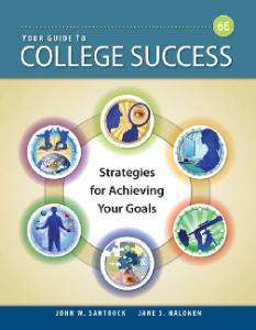 Your Guide to College Success: Strategies for Achieving Your Goals , Sixth Edition