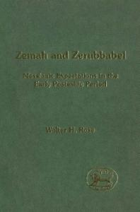 Zemah and Zerubbabel: Messianic Expectations in the Early Postexilic Period (Journal for the Study of the Old Testament. Supplement Series, 304)
